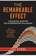 The Remarkable Effect: The Essential Book for Tech-Entrepreneurs-on-a-Mission - Ton Dobbe