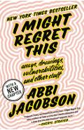 I Might Regret This: Essays, Drawings, Vulnerabilities, and Other Stuff - Abbi Jacobson