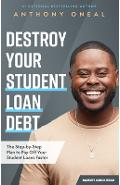 Destroy Your Student Loan Debt: The Step-By-Step Plan to Pay Off Your Student Loans Faster - Anthony Oneal