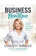Business Boutique: A Woman's Guide for Making Money Doing What She Loves - Christy Wright