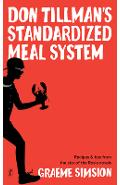 Don Tillman's Standardized Meal System: Recipes and Tips from the Star of the Rosie Novels - Graeme Simsion