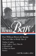 Wendell Berry: Port William Novels & Stories: The Civil War to World War II (Loa #302): Nathan Coulter / Andy Catlett: Early Travels / A World Lost / - Wendell Berry