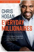 Everyday Millionaires: How Ordinary People Built Extraordinary Wealth--And How You Can Too - Chris Hogan