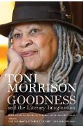 Goodness and the Literary Imagination: Harvard's 95th Ingersoll Lecture with Essays on Morrison's Moral and Religious Vision - Toni Morrison