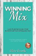 The Winning Mix: Launch and grow your food business without selling your soul - Claire Brumby