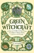 Green Witchcraft: A Practical Guide to Discovering the Magic of Plants, Herbs, Crystals, and Beyond - Paige Vanderbeck