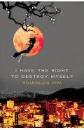 I Have the Right to Destroy Myself - Young-ha Kim
