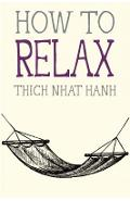 How to Relax - Thich Nhat Hanh