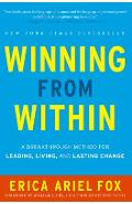 Winning from Within: A Breakthrough Method for Leading, Living, and Lasting Change - Erica Ariel Fox