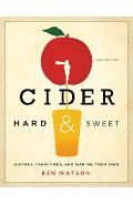 Cider, Hard and Sweet: History, Traditions, and Making Your Own - Ben Watson