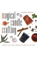 Magical Candle Crafting: Create Your Own Candles for Spells & Rituals - Ember Grant