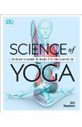 Science of Yoga: Understand the Anatomy and Physiology to Perfect Your Practice - Ann Swanson