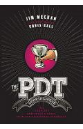 The Pdt Cocktail Book: The Complete Bartender's Guide from the Celebrated Speakeasy - Jim Meehan