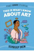 This Is What I Know about Art - Kimberly Drew