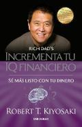 Incrementa Tu IQ Fincanciero / Rich Dad's Increase Your Financial Iq: Get Smarte R with Your Money: Se Mas Listo Con Tu Dinero - Robert T. Kiyosaki