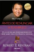 Antes de Renunciar A Tu Empleo = Rich Dad's Before You Quit Your Job - Robert T. Kiyosaki