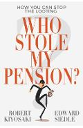 Who Stole My Pension?: How You Can Stop the Looting - Robert Kiyosaki
