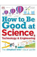 How to Be Good at Science, Technology, and Engineering - Dk