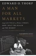 A Man for All Markets: From Las Vegas to Wall Street, How I Beat the Dealer and the Market - Edward O. Thorp