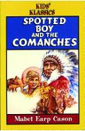 Spotted Boy and the Commanches - Mabel Earp Cason