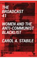 The Broadcast 41: Women and the Anti-Communist Blacklist - Carol A. Stabile