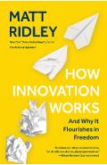 How Innovation Works: And Why It Flourishes in Freedom - Matt Ridley