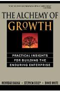 The Alchemy of Growth: Practical Insights for Building the Enduring Enterprise - Mehrdad Baghai