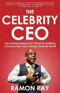 The Celebrity CEO: How Entrepreneurs Can Thrive by Building a Community and a Strong Personal Brand - Ramon Ray