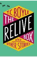 The Relive Box, and Other Stories - T. C. Boyle