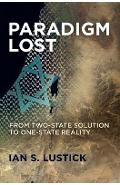 Paradigm Lost: From Two-State Solution to One-State Reality - Ian S. Lustick