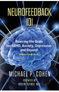 Neurofeedback 101: Rewiring the Brain for ADHD, Anxiety, Depression and Beyond (without medication) - Michael P. Cohen