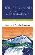 Home Ground: A Guide to the American Landscape - Barry Lopez
