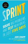 Sprint: How to Solve Big Problems and Test New Ideas in Just Five Days - Jake Knapp