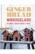 Gingerbread Wonderland: 30 Magical Houses Cookies and Bakes - Mima Sinclair