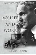 MY Life And Work: The Autobiography Of Henry Ford - Henry Ford