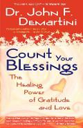 Count Your Blessings: The Healing Power of Gratitude and Love - John F. Demartini