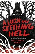 A Lush and Seething Hell: Two Tales of Cosmic Horror - John Hornor Jacobs