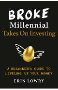Broke Millennial Takes on Investing: A Beginner's Guide to Leveling Up Your Money - Erin Lowry