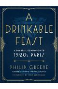 A Drinkable Feast: A Cocktail Companion to 1920s Paris - Philip Greene