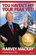 You Haven't Hit Your Peak Yet!: Uncommon Wisdom for Unleashing Your Full Potential - Harvey Mackay