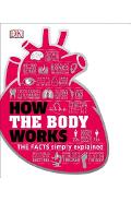 How the Body Works: The Facts Simply Explained - Dk