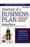 Anatomy of a Business Plan: The Step-By-Step Guide to Building Your Business and Securing Your Company's Future - Linda Pinson