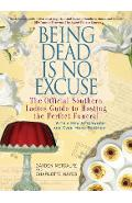 Being Dead Is No Excuse: The Official Southern Ladies Guide to Hosting the Perfect Funeral - Gayden Metcalfe