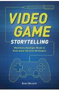 Video Game Storytelling: What Every Developer Needs to Know about Narrative Techniques - Evan Skolnick