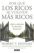Por Qu� los Ricos Se Vuelven M�s Ricos = Why the Rich Are Getting Richer - Robert T. Kiyosaki