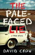The Pale-Faced Lie: A True Story - David Crow