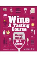 Wine: A Tasting Course: Every Class in a Glass - Marnie Old