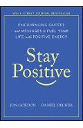 Stay Positive: Encouraging Quotes and Messages to Fuel Your Life with Positive Energy - Jon Gordon