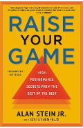 Raise Your Game: High-Performance Secrets from the Best of the Best - Alan Stein