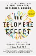 The Telomere Effect: A Revolutionary Approach to Living Younger, Healthier, Longer - Elizabeth Blackburn